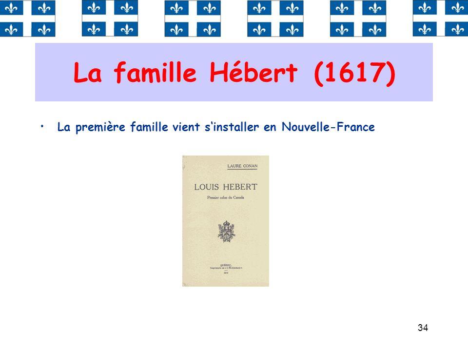 La famille Hébert (1617) La première famille vient s'installer en Nouvelle-France.