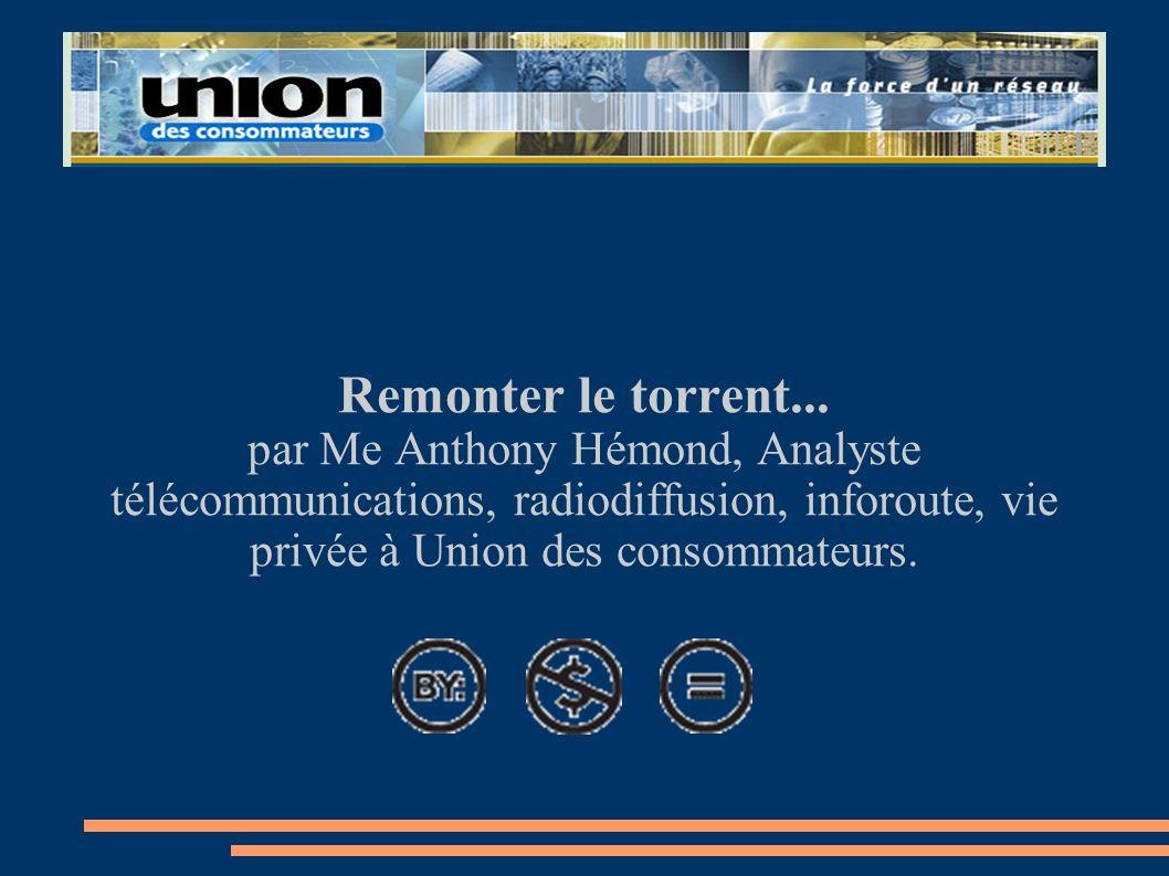 Remonter le torrent...par Me Anthony Hémond, Analyste télécommunications, radiodiffusion, inforoute, vie privée à Union des consommateurs.