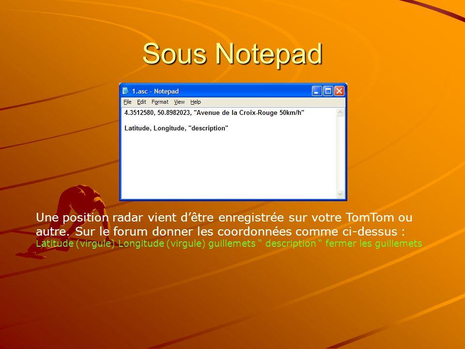Sous Notepad Une position radar vient d'être enregistrée sur votre TomTom ou autre. Sur le forum donner les coordonnées comme ci-dessus :