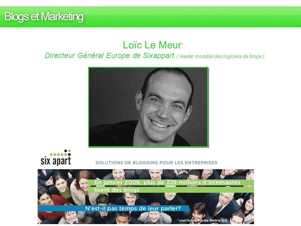 Loïc Le Meur: Directeur Général Europe de Sixappart ( leader mondial des logiciels de blogs )