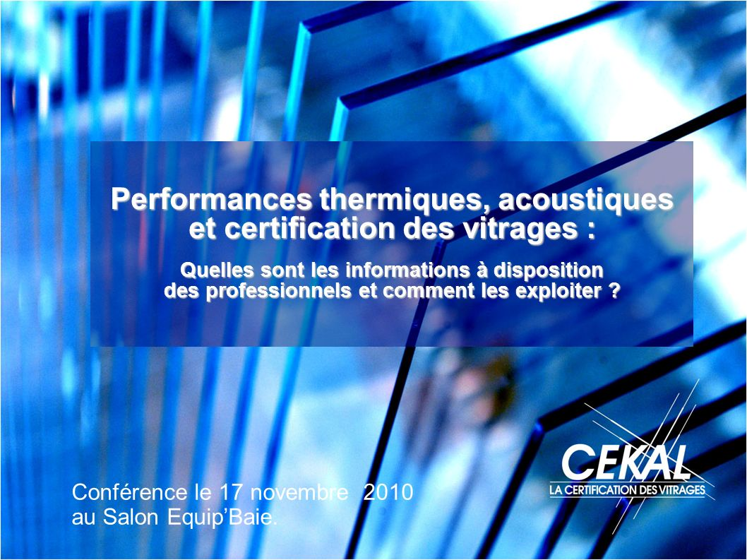 Performances thermiques, acoustiques et certification des vitrages :