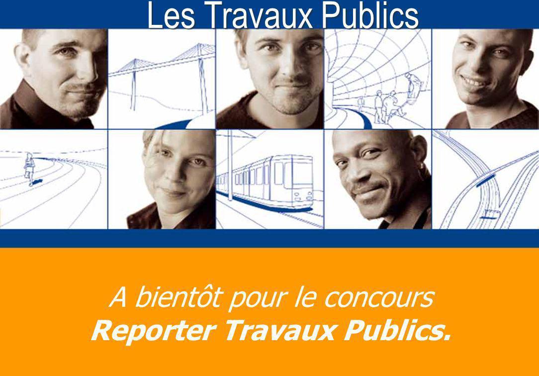 A bientôt pour le concours Reporter Travaux Publics.