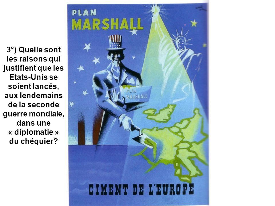 3°) Quelle sont les raisons qui justifient que les Etats-Unis se soient lancés, aux lendemains de la seconde guerre mondiale, dans une « diplomatie » du chéquier