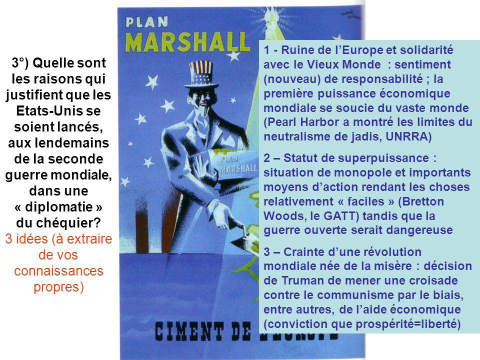 3°) Quelle sont les raisons qui justifient que les Etats-Unis se soient lancés, aux lendemains de la seconde guerre mondiale, dans une « diplomatie » du chéquier 3 idées (à extraire de vos connaissances propres)