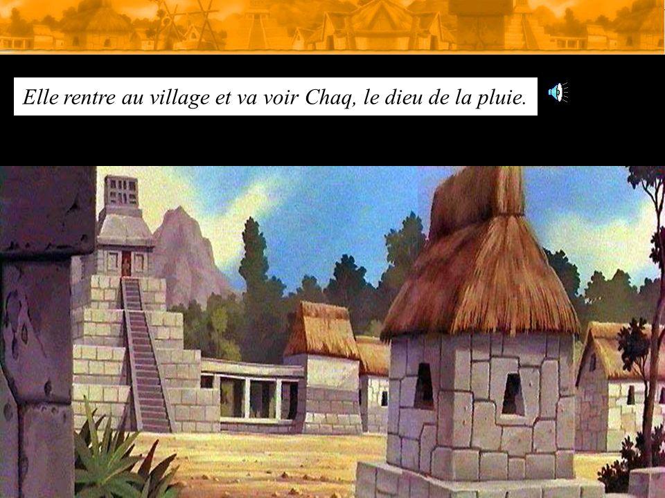 Elle rentre au village et va voir Chaq, le dieu de la pluie.