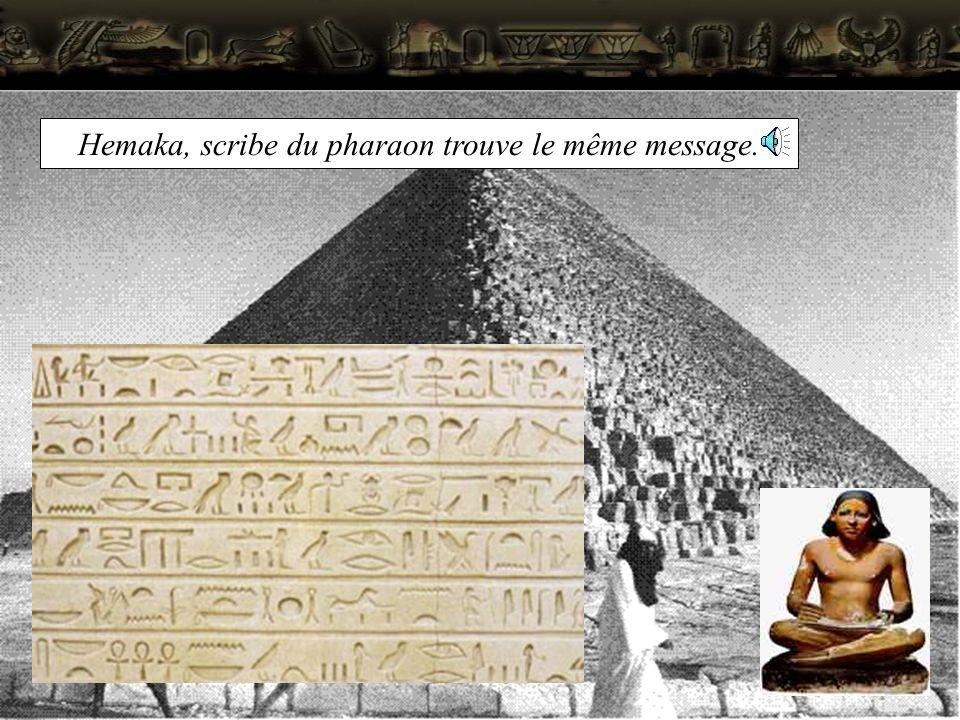 Hemaka, scribe du pharaon trouve le même message.