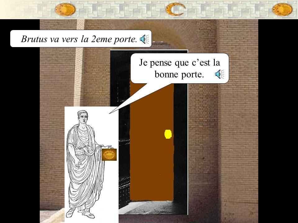 Brutus va vers la 2eme porte.