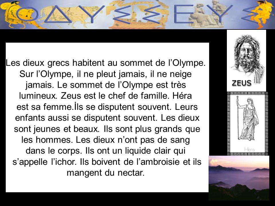 Les dieux grecs habitent au sommet de l'Olympe.