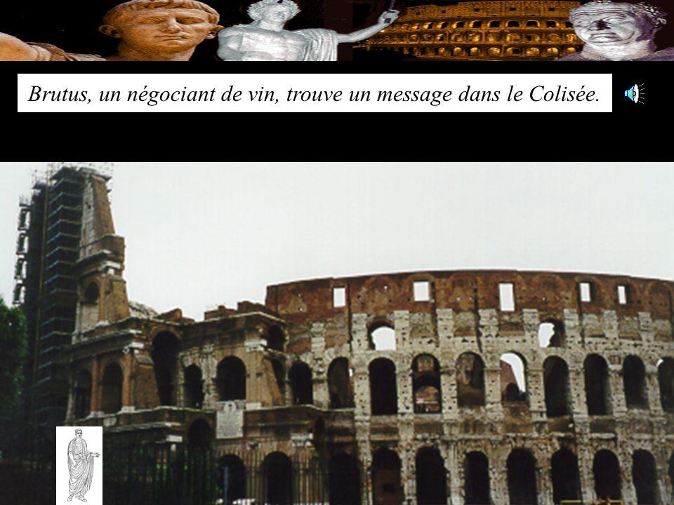 Brutus, un négociant de vin, trouve un message dans le Colisée.