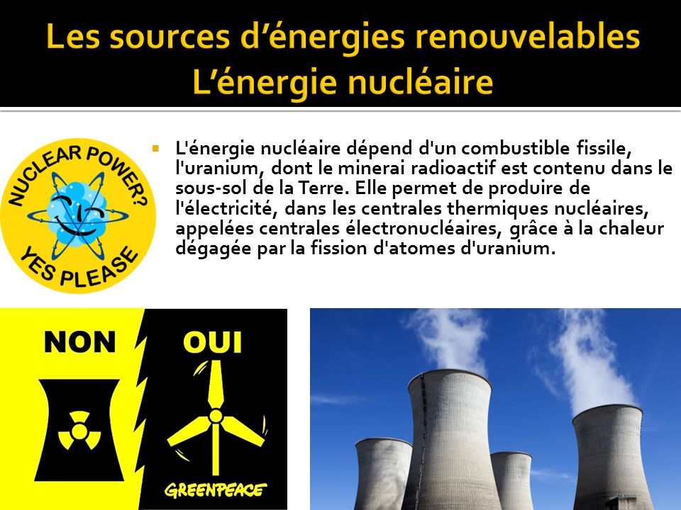 Les sources d'énergies renouvelables L'énergie nucléaire