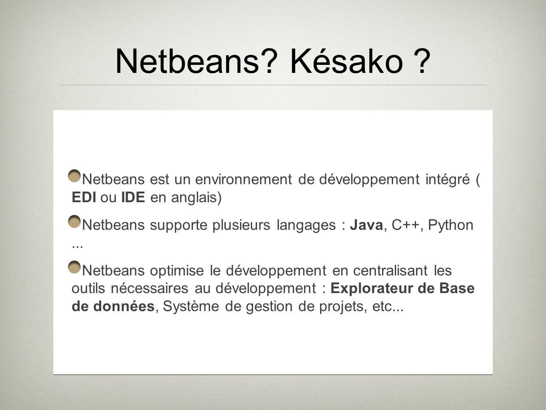 Netbeans Késako Netbeans est un environnement de développement intégré ( EDI ou IDE en anglais)