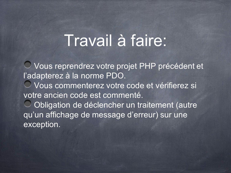 Travail à faire: Vous reprendrez votre projet PHP précédent et l'adapterez à la norme PDO.