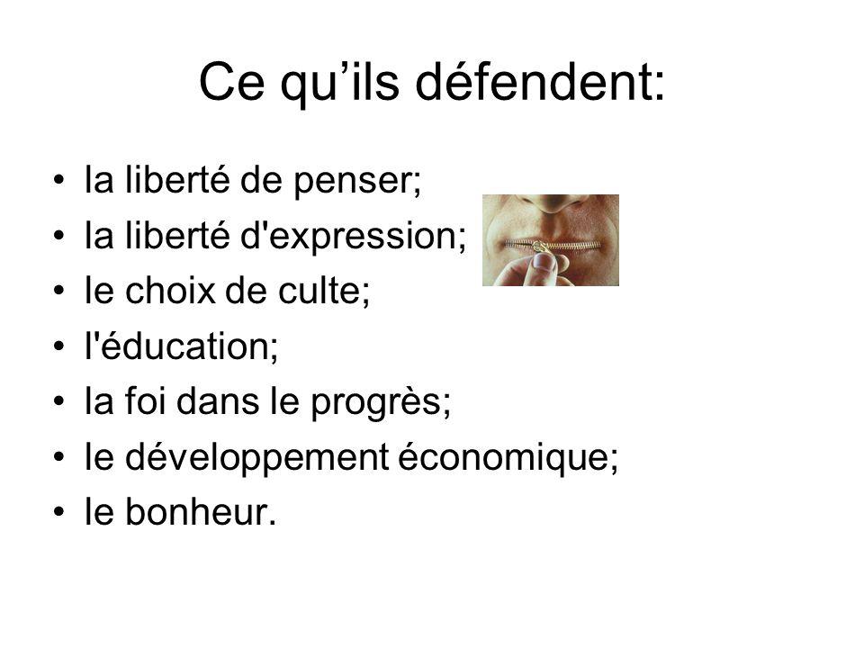 Ce qu'ils défendent: la liberté de penser; la liberté d expression;