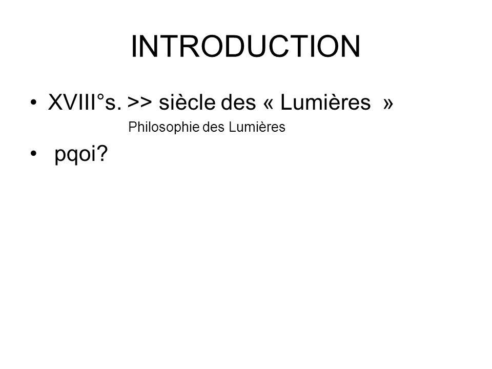 INTRODUCTION XVIII°s. >> siècle des « Lumières » pqoi