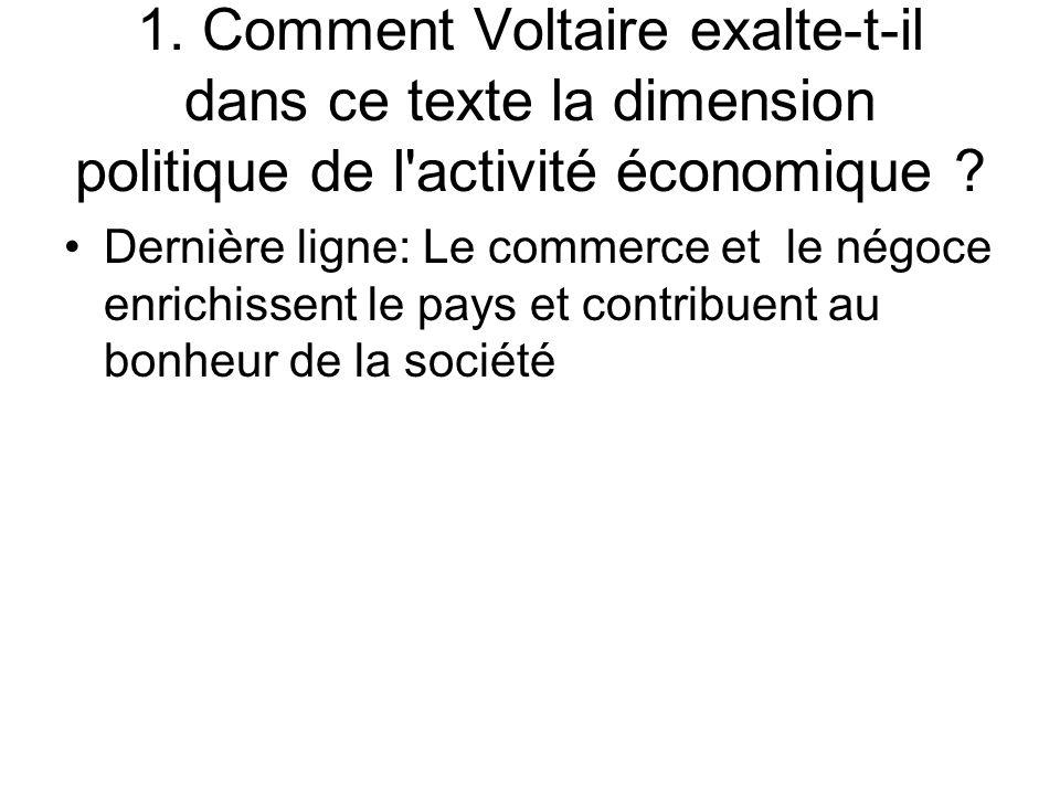 1. Comment Voltaire exalte-t-il dans ce texte la dimension politique de l activité économique