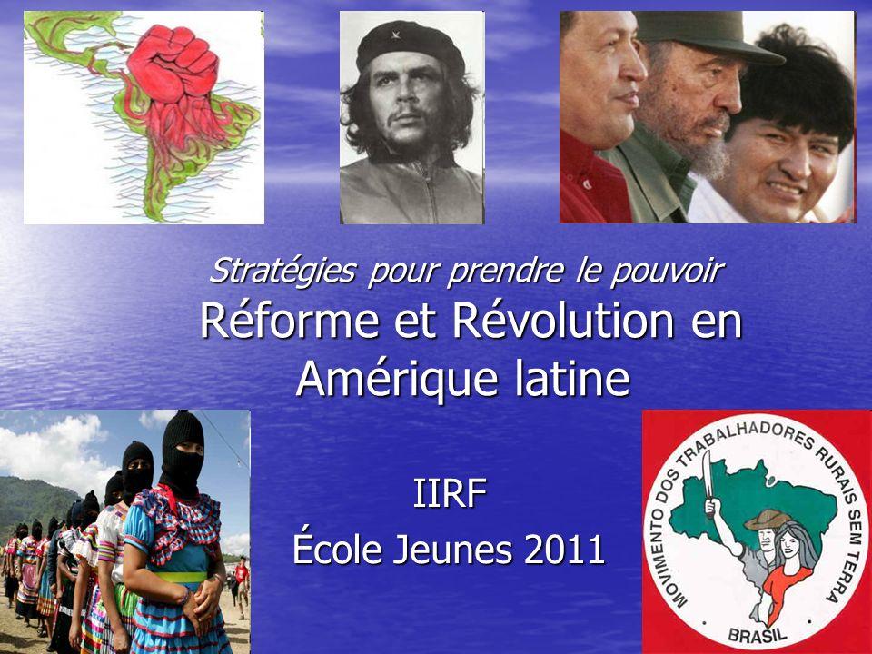 Stratégies pour prendre le pouvoir Réforme et Révolution en Amérique latine
