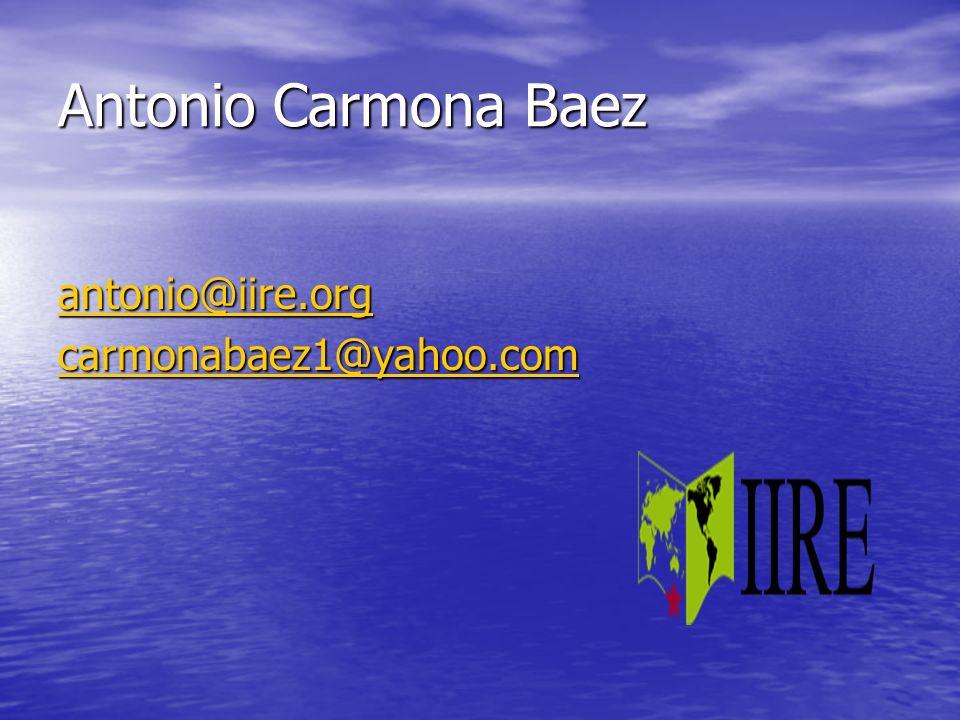 Antonio Carmona Baez antonio@iire.org carmonabaez1@yahoo.com
