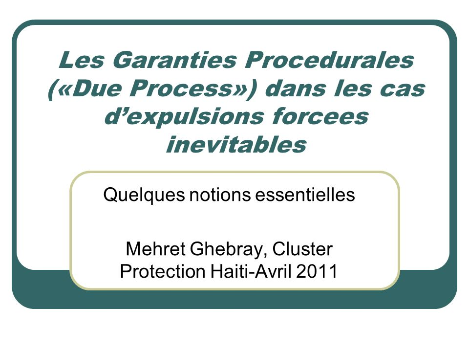 Les Garanties Procedurales («Due Process») dans les cas d'expulsions forcees inevitables