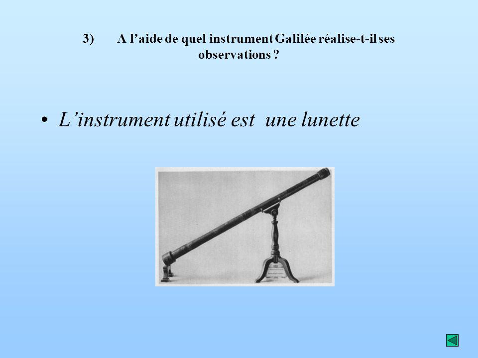 3) A l'aide de quel instrument Galilée réalise-t-il ses observations