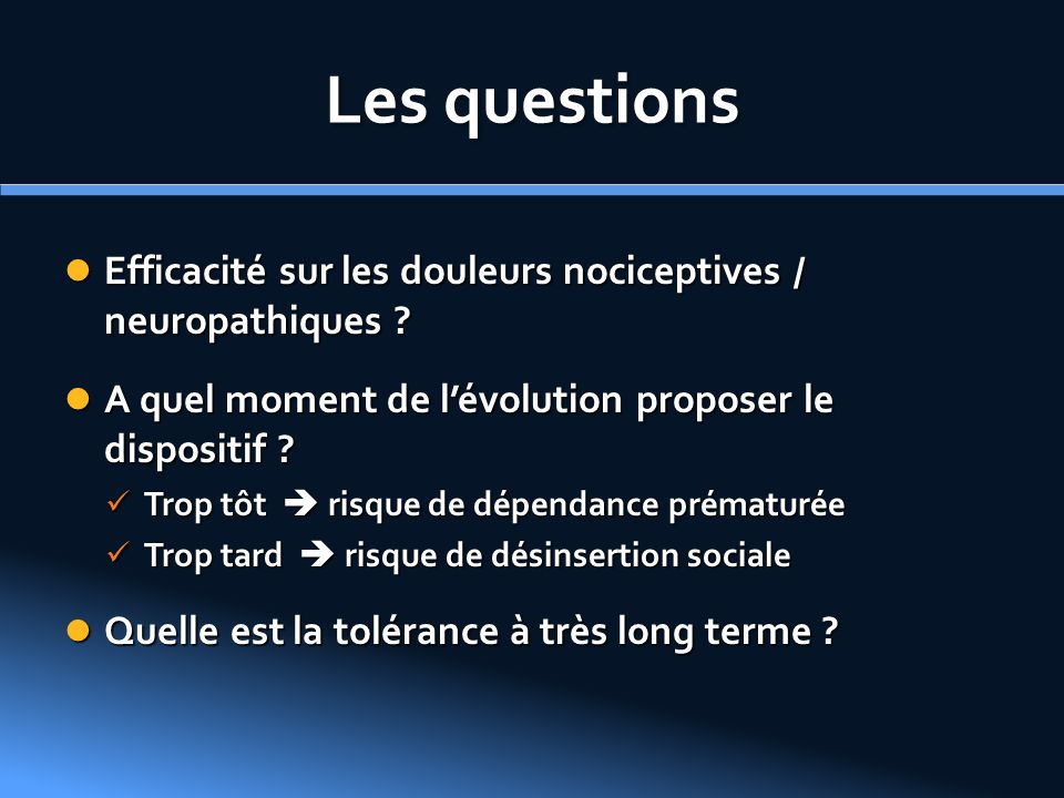 Les questions Efficacité sur les douleurs nociceptives / neuropathiques A quel moment de l'évolution proposer le dispositif