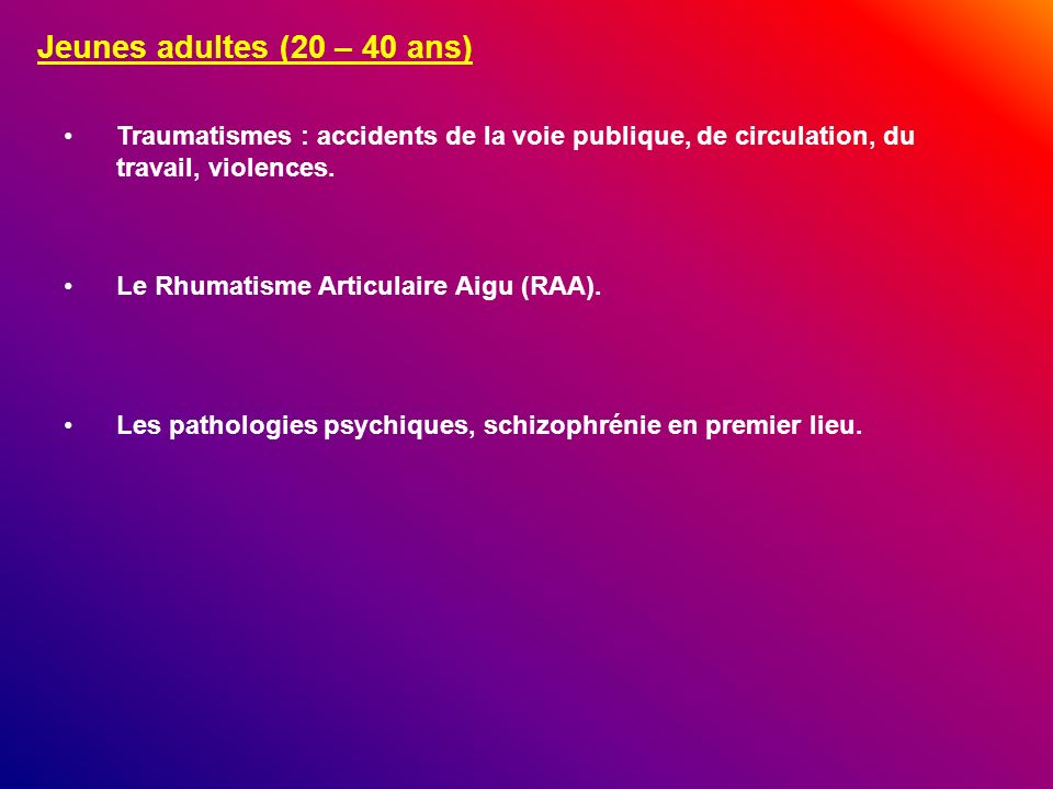 Jeunes adultes (20 – 40 ans)Traumatismes : accidents de la voie publique, de circulation, du travail, violences.