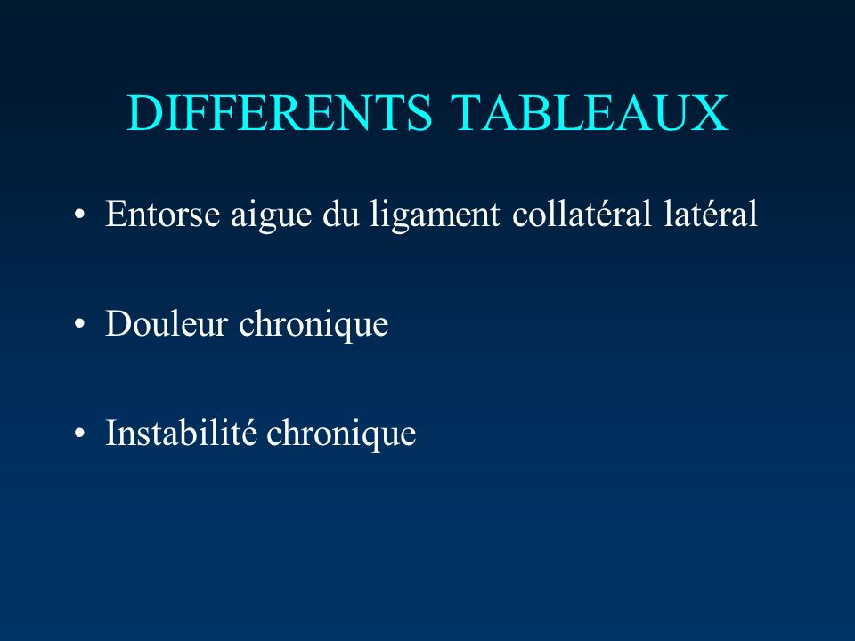 DIFFERENTS TABLEAUX Entorse aigue du ligament collatéral latéral