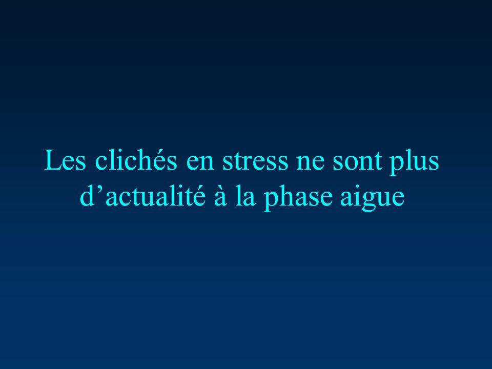 Les clichés en stress ne sont plus d'actualité à la phase aigue