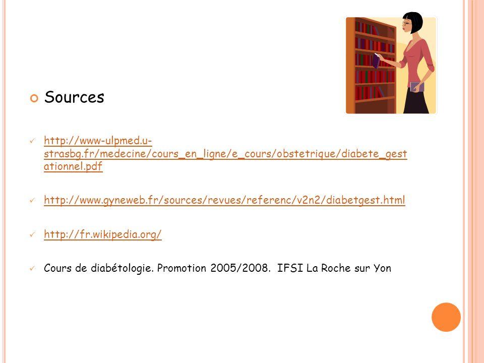 Sources http://www-ulpmed.u- strasbg.fr/medecine/cours_en_ligne/e_cours/obstetrique/diabete_gest ationnel.pdf.