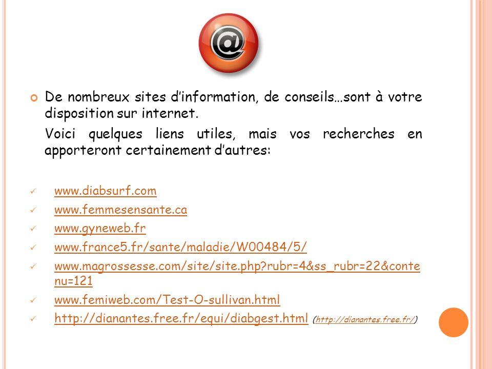 De nombreux sites d'information, de conseils…sont à votre disposition sur internet.