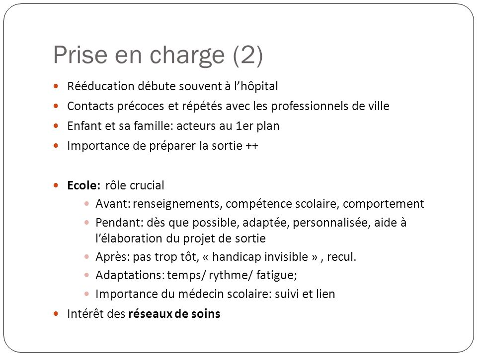Prise en charge (2) Rééducation débute souvent à l'hôpital