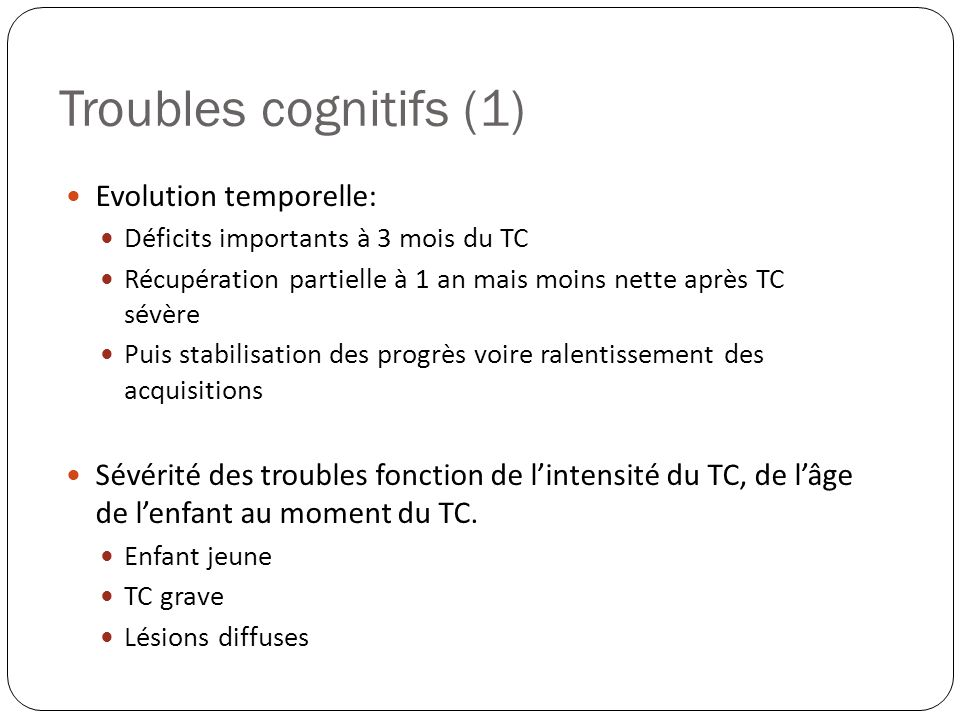 Troubles cognitifs (1) Evolution temporelle: