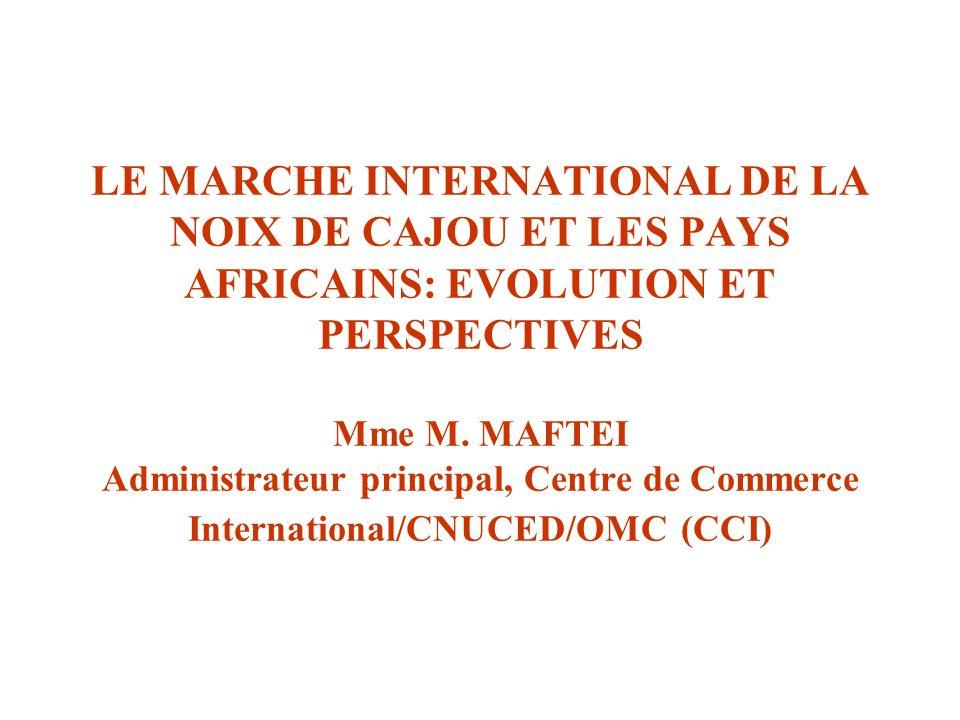 LE MARCHE INTERNATIONAL DE LA NOIX DE CAJOU ET LES PAYS AFRICAINS: EVOLUTION ET PERSPECTIVES Mme M.