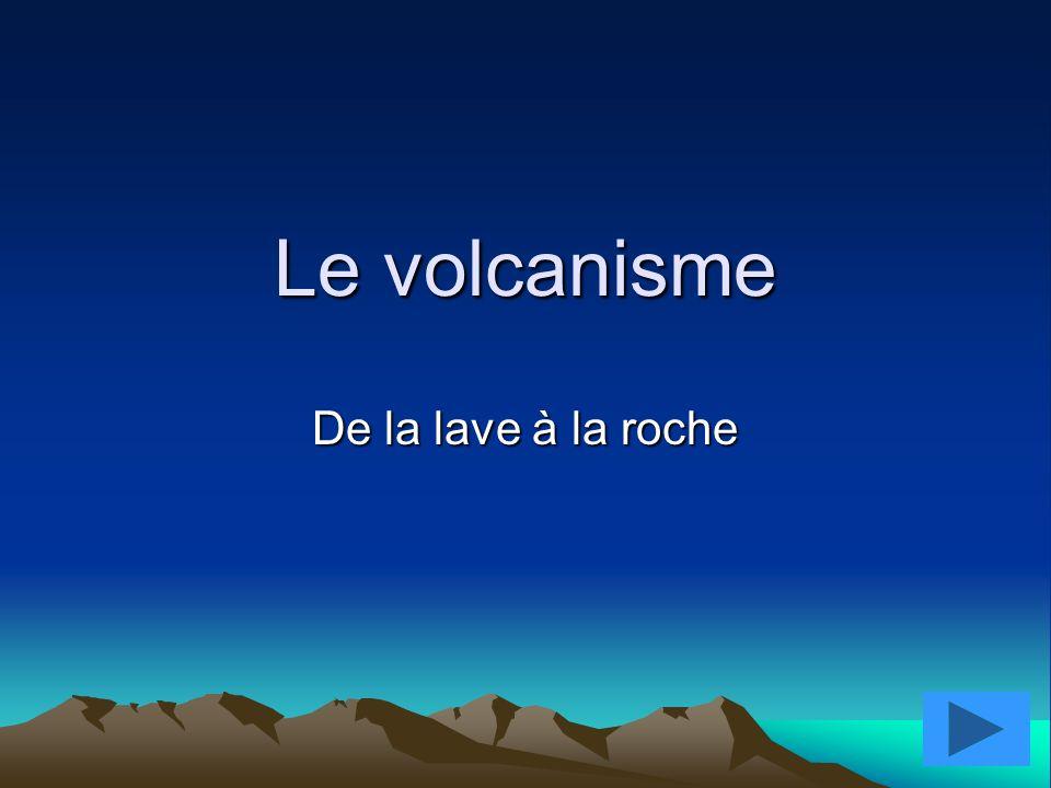 Le volcanisme De la lave à la roche