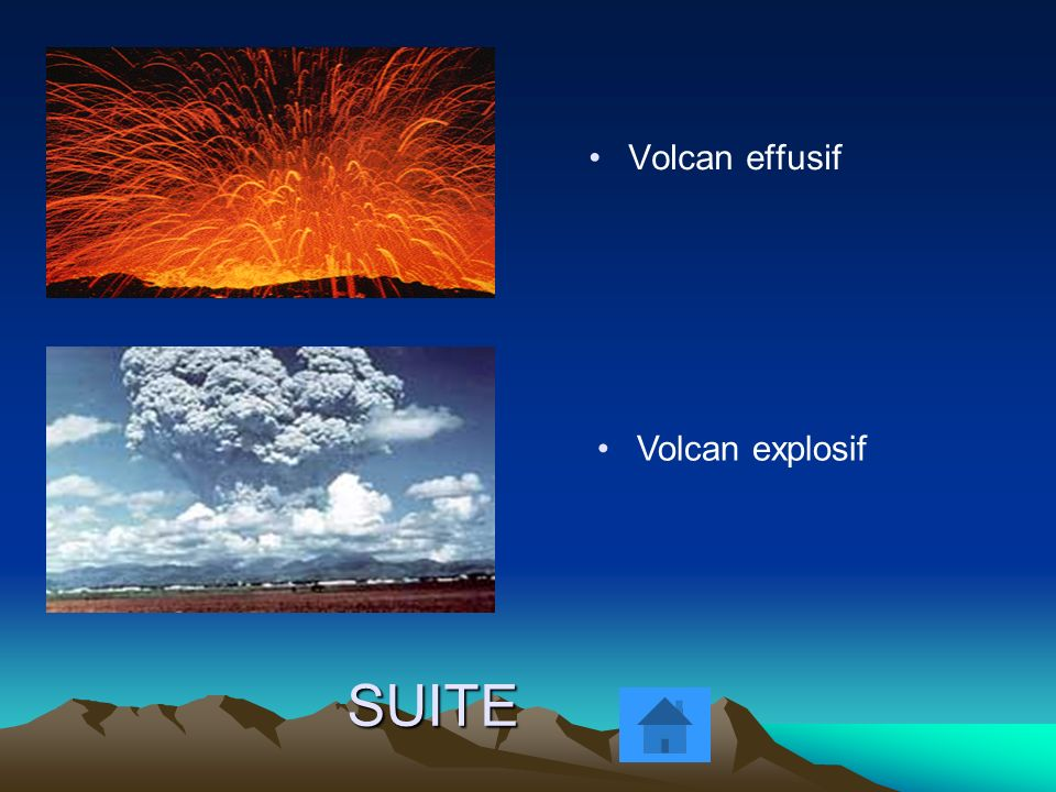 Volcan effusif Volcan explosif SUITE