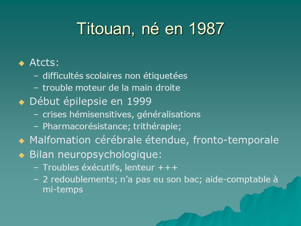 Titouan, né en 1987 Atcts: Début épilepsie en 1999