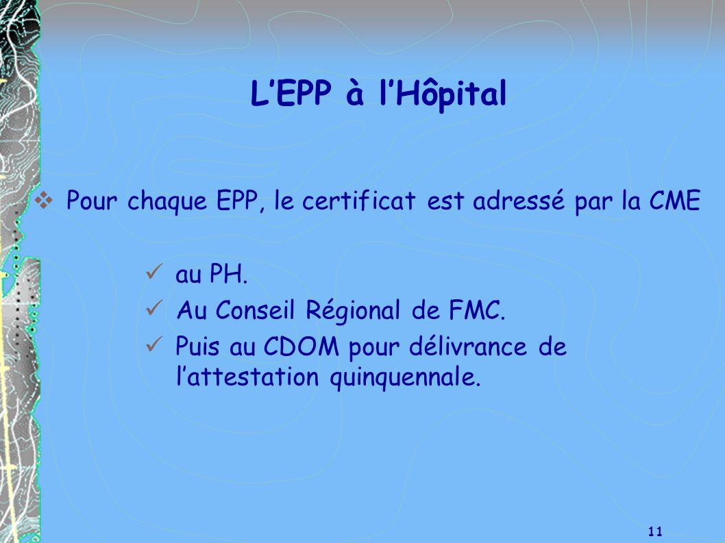 L'EPP à l'Hôpital Pour chaque EPP, le certificat est adressé par la CME. au PH. Au Conseil Régional de FMC.