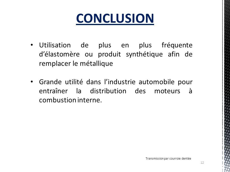 CONCLUSION Utilisation de plus en plus fréquente d'élastomère ou produit synthétique afin de remplacer le métallique.