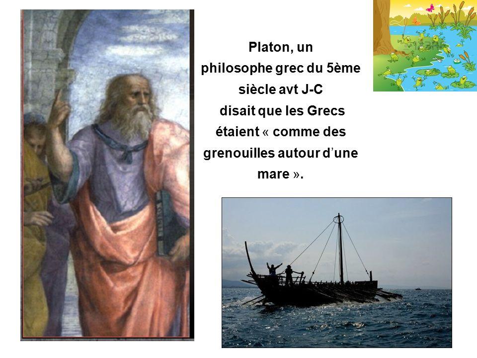 Platon, un philosophe grec du 5ème siècle avt J-C disait que les Grecs étaient « comme des grenouilles autour d'une mare ».