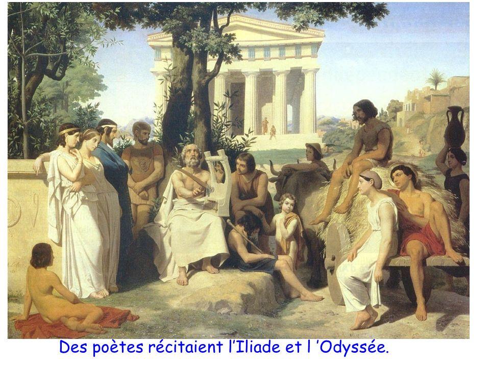 Des poètes récitaient l'Iliade et l 'Odyssée.