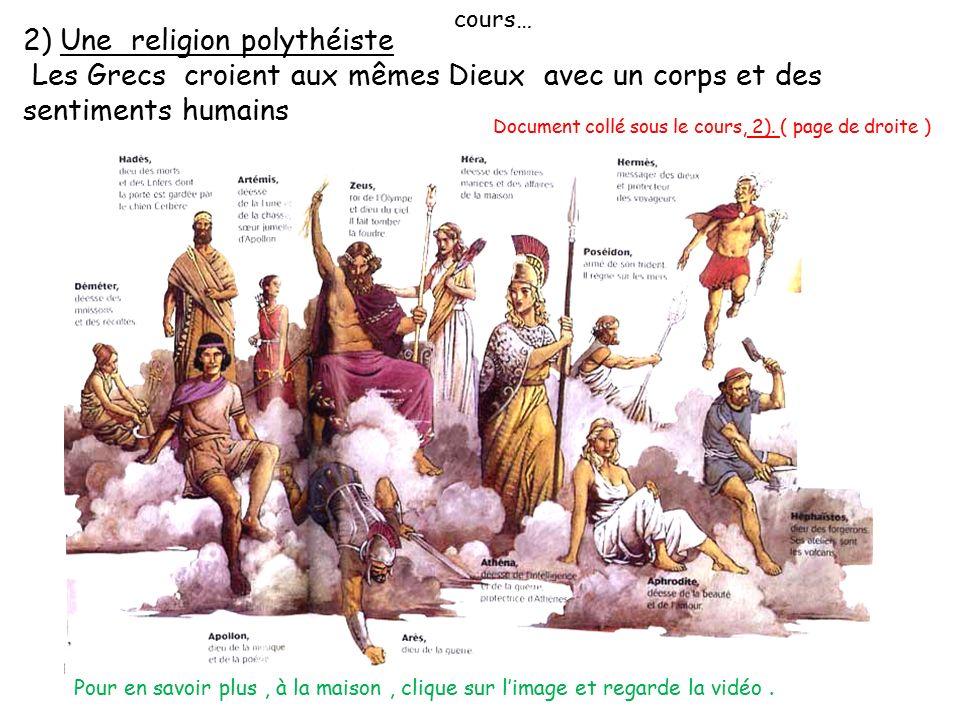 cours… 2) Une religion polythéiste Les Grecs croient aux mêmes Dieux avec un corps et des sentiments humains.