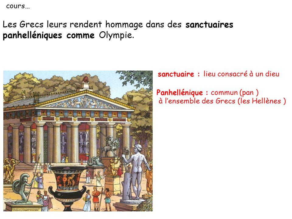cours… Les Grecs leurs rendent hommage dans des sanctuaires panhelléniques comme Olympie. sanctuaire : lieu consacré à un dieu.