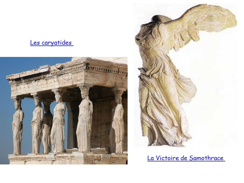 Les caryatides La Victoire de Samothrace