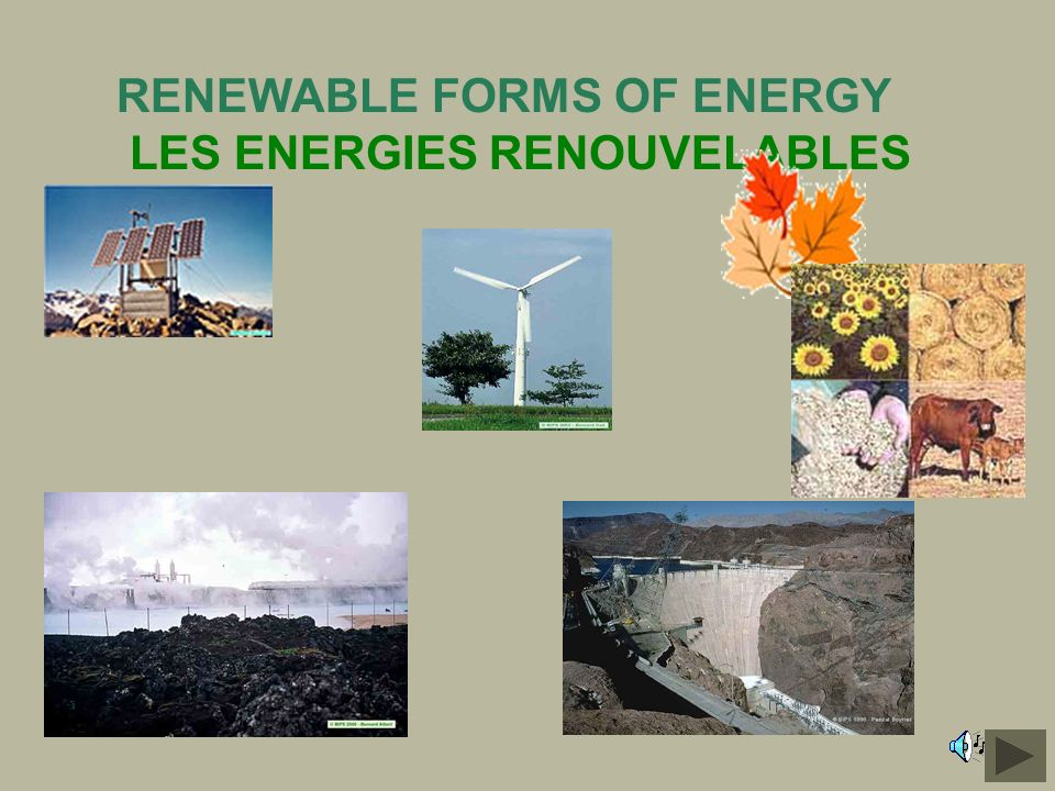 RENEWABLE FORMS OF ENERGY LES ENERGIES RENOUVELABLES