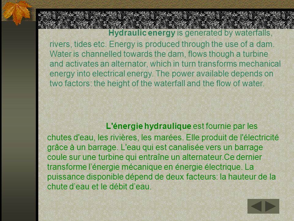Hydraulic energy is generated by waterfalls, rivers, tides etc