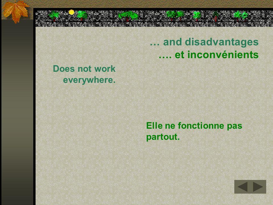… and disadvantages …. et inconvénients