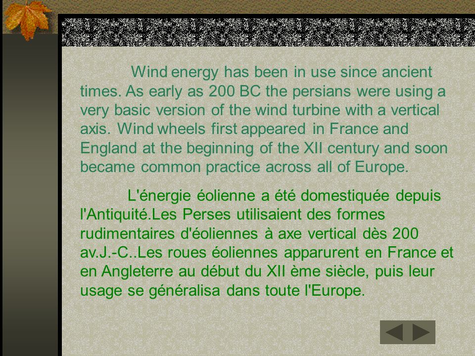 Wind energy has been in use since ancient times