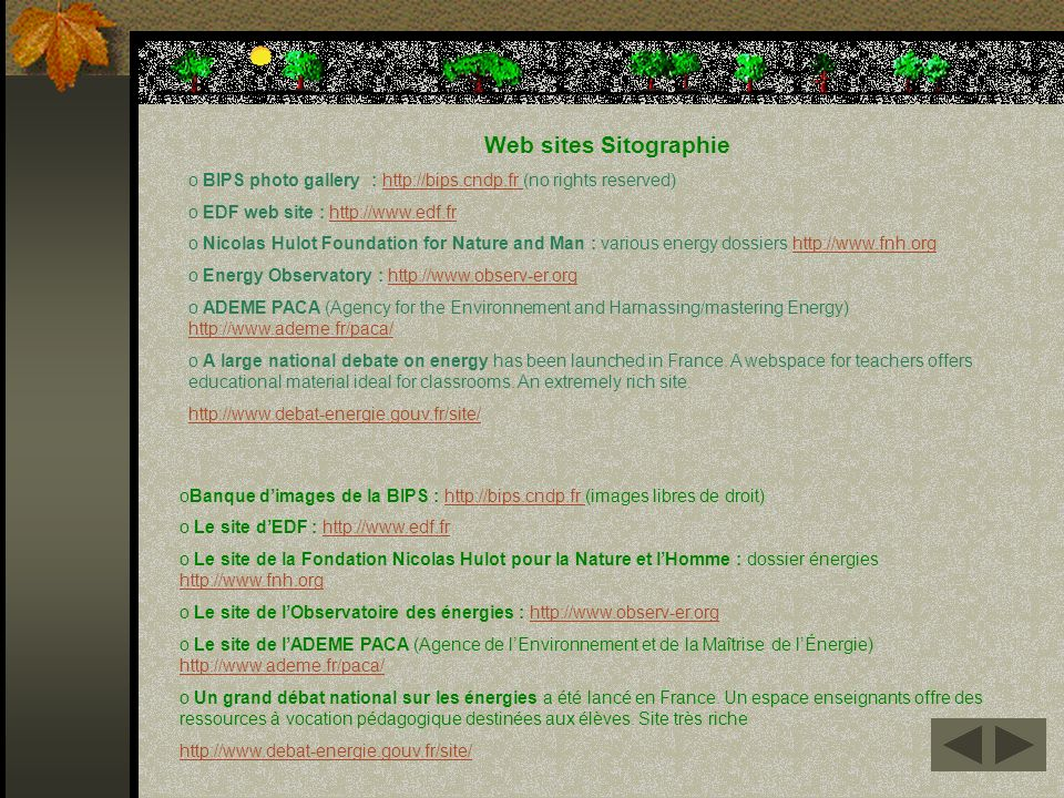 Web sites Sitographie BIPS photo gallery : http://bips.cndp.fr (no rights reserved) EDF web site : http://www.edf.fr.