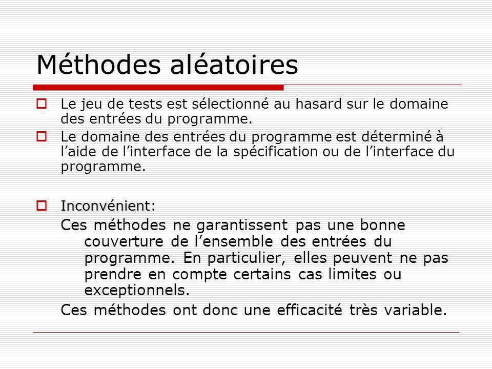 Méthodes aléatoires Le jeu de tests est sélectionné au hasard sur le domaine des entrées du programme.