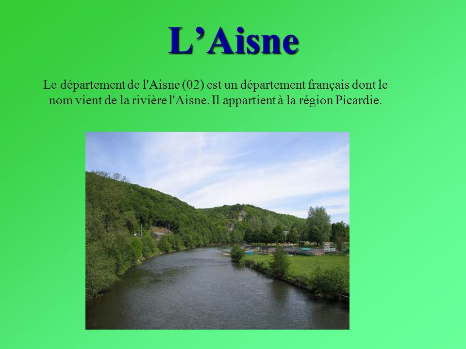 L'Aisne Le département de l Aisne (02) est un département français dont le nom vient de la rivière l Aisne.