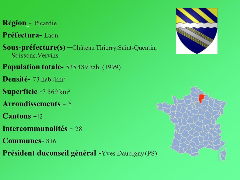 Région - Picardie Préfectura- Laon. Sous-préfecture(s) –Château Thierry,Saint-Quentin, Soissons,Vervins.